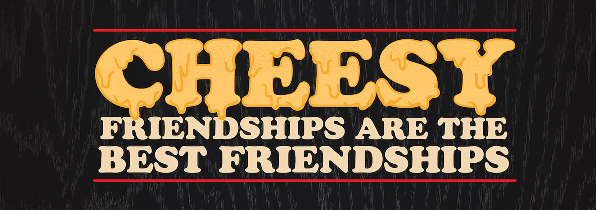 Pizza Inn - cheesy friendships are the best friendships